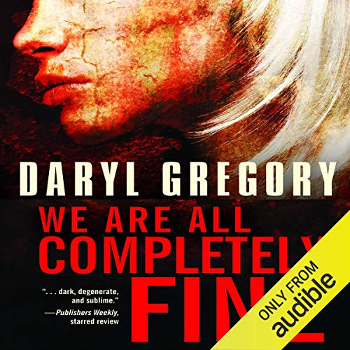 We Are All Completely Fine Audiobook By Daryl Gregory cover art