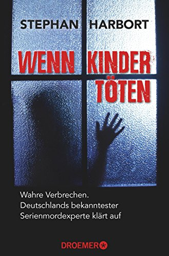 Wenn Kinder töten: Wahre Verbrechen - Deutschlands bekanntester Serienmordexperte klärt auf