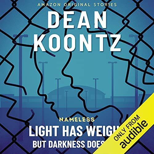 Light Has Weight, but Darkness Does Not Audiobook By Dean Koontz cover art