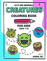 Cute and Adorable Creatures Vol 3: Coloring Book for Kids Ages 2-4 4-8 Mistery Coloring Book for Kids and Toddlers Kawaii Coloring Book
