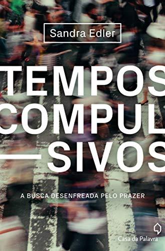 Tempos compulsivos: a busca desenfreada pelo prazer