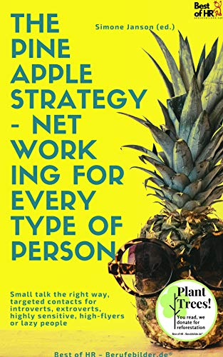 The Pineapple Strategy - Networking for every Type of Person: Small talk the right way, targeted contacts for introverts, extroverts, highly sensitive, high-flyers or lazy people (English Edition)