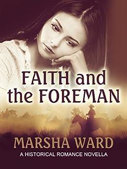 Faith and the Foreman: A Historical Romance Novella by [Marsha Ward]