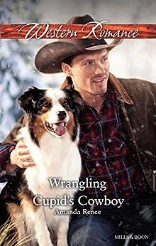 Wrangling Cupid's Cowboy (Saddle Ridge, Montana Book 3) by [Amanda Renee]