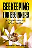 Beekeeping For Beginners: A Simple Introduction to Your First Hive (English Edition)