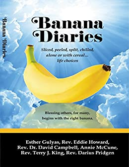 Banana Diaries: Sliced, peeled, split, chilled, alone or with cereal...life choices by [Rev. Terry J. King, Esther Gulyas, Rev. Eddie Howard, Annie McCune, Rev. Darius Pridgen, Rev. Dr. David Campbell]