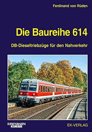 Die Baureihe 614: DB-Dieseltriebzüge für den Nahverkehr (EK-Baureihenbibliothek)