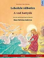 Lebedele sălbatice - A vad hattyúk (română - maghiară): Carte de copii bilingvă după un basm de Hans Christian Andersen (Sefa Picture Books in Two Languages)