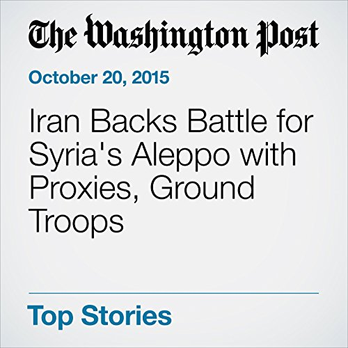 Iran Backs Battle for Syria's Aleppo with Proxies, Ground Troops cover art