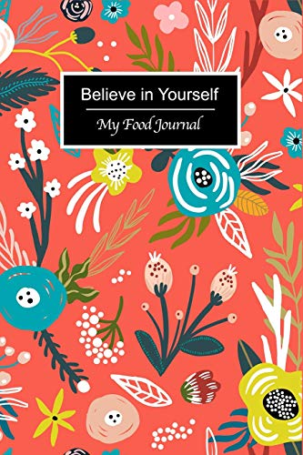 Believe in Yourself: Beautiful Florals 60 Days Personal Food Journal and Fitness Diary with Daily Gratitude ~ Blank Lined Small Travel Notebook 6'x9'