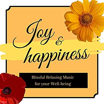 Joy & Happiness: Blissful Relaxing Music for your Well-being