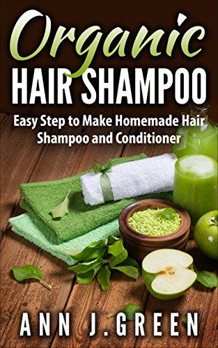 Organic Hair Shampoo: Easy Step to Make Homemade Hair Shampoo and Conditioner (English Edition)