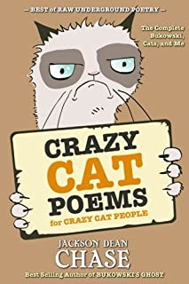 Crazy Cat Poems for Crazy Cat People: The Complete Bukowski, Cats, and Me