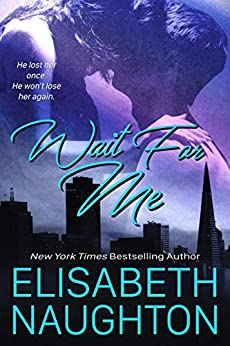 Wait For Me (Against All Odds Book 1) by [Elisabeth Naughton]