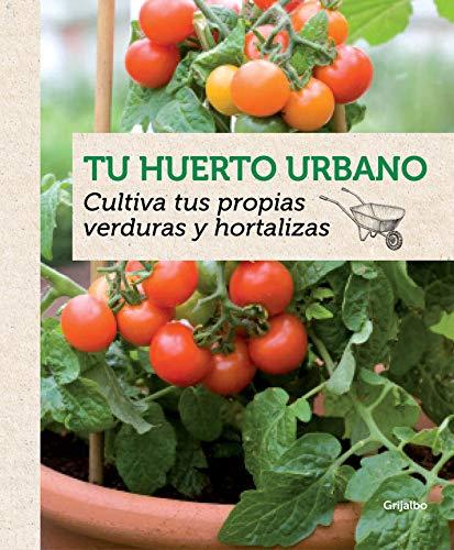 Tu huerto urbano: Cultiva tus propias verduras y hortalizas (Jardinería)