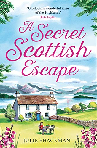 A Secret Scottish Escape: The most heartwarming and feel good read for women of 2021! by [Julie Shackman]