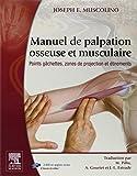 Manuel de palpation osseuse et musculaire - Points gâchettes, zones de projection et étirements