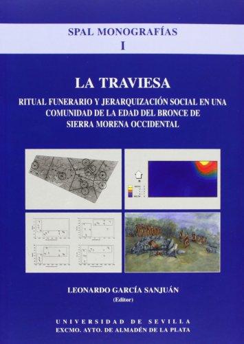 La Traviesa. Ritual funerario y jerarquización social en una comunidad de la Edad del Bronce de Sierra Morena Occidental: 1 (SPAL Monografías Arqueología)