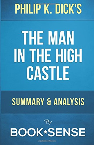The Man in the High Castle Philip K. Dick a Summary, Analysis & Review