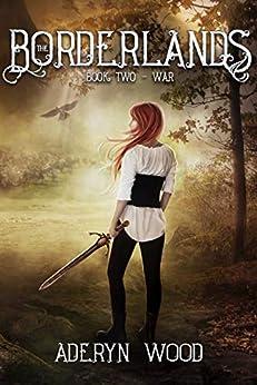 [Aderyn Wood]のThe Borderlands: War (A YA Fantasy Adventure Series) (English Edition)