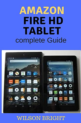 Amazon Fire HD Tablet: complete Guide, Amazon kindle fire,All-New Fire HD 8 & 10 User Guide, Newbie to Expert in 2 Hours (English Edition)
