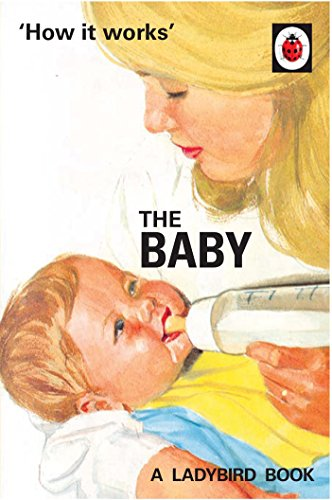How it Works: The Baby (Ladybird for Grown-Ups) (Ladybirds for Grown-Ups)