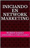 INICIANDO EN NETWORK MARKETING (Spanish Edition)