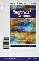 Rhetorical Grammar: Grammatical Choices, Rhetorical Effects, Books a la Carte Edition