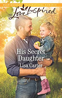 His Secret Daughter: A Fresh-Start Family Romance (Love Inspired) by [Lisa Carter]