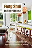 feng shui in your house: every thing you need to know about feng shui and applying in your own house: feng shui (english edition)