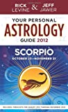 Your Personal Astrology Guide 2012 Scorpio Rick Levine and Jeff Jawer