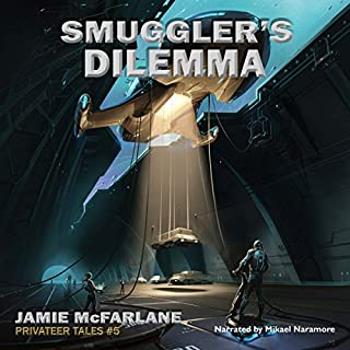 Smuggler's Dilemma     Privateer Tales, Book 5              Written by:                                                                                                                                 Jamie McFarlane                               Narrated by:                                                                                                                                 Mikael Naramore                      Length: 9 hrs and 57 mins     2 ratings     Overall 5.0