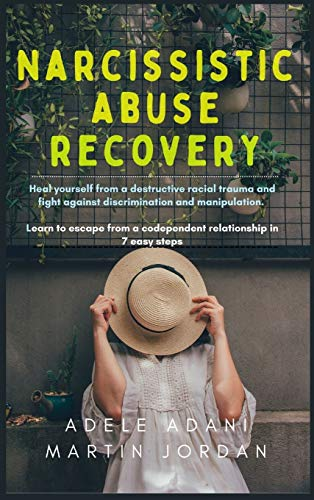 Narcissistic Abuse Recovery: Heal yourself from a destructive racial trauma and fight against discrimination and manipulation. Learn to escape from a codependent relationship in 7 easy steps
