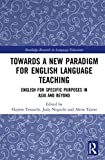 Towards a New Paradigm for English Language Teaching: English for Specific Purposes in Asia and Beyond (Routledge Research in Language Education)
