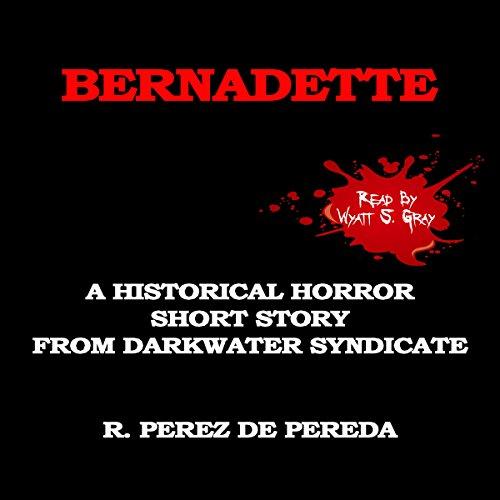 Bernadette: A Historical Horror Short Story audiobook cover art