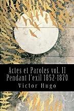 Actes et Paroles vol. II Pendant l'exil 1852-1870 (French Edition)