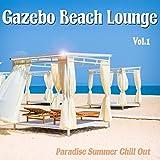 Gazebo Beach Lounge, Vol. 1 (Paradise Summer Chill Out)