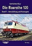Die Baureihe 120: Band 1 - Entwicklung und Prototypen (EK-Baureihenbibliothek) - Karl Gerhard Baur