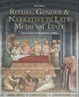 Ritual, Gender & Narrative in Late Medieval Italy: Fina Buzzacarini and the Baptistery of Padua (Studies in the Visual Cultures of the Middle Ages)
