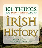 101 Things You Didn t Know About Irish History: The People, Places, Culture, and Tradition of the Emerald Isle