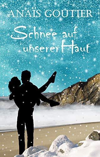 Schnee auf unserer Haut: Sinnliche Winterromanze von [Anaïs  Goutier]