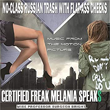 Certified Freak Melania Speaks, Music from the Motion Picture (No-Class Russian Trash With Flat-Ass Cheeks)