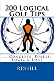 200 Logical Golf Tips    ...Concepts, Drills, Logic & Lore