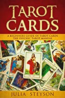 Tarot Cards: A Beginners Guide of Tarot Cards: The Psychic Tarot Manual (New Age and Divination Book Book 2)