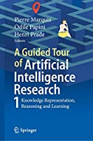 A Guided Tour of Artificial Intelligence Research: Volume I: Knowledge Representation, Reasoning and Learning Front Cover