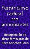 Feminismo radical para principiantes: Recopilación de libros feministas de Sara Sánchez París