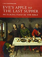 Eve's Apple to the Last Supper: Picturing Food in the Bible