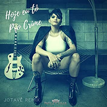 Hoje Eu Tô pro Crime (Remix)