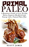 Paleo Diet: Paleo For Beginners To Lose Weight, Detox, Improve Health & Gain Energy with a Natural Paleolithic Diet (Paleo Diet, Paleo Recipes, Paleo Cookbook, ... Paleo For Beginners, Paleolithic Recipes)
