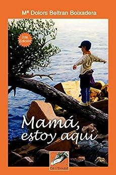 Mamá estoy aquí (Spanish Edition) by [Maria Dolors Beltran  Boixadera]